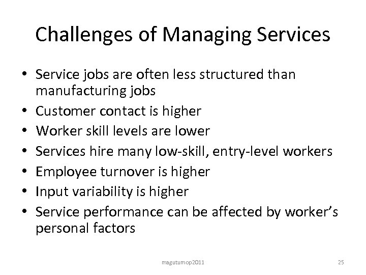 Challenges of Managing Services • Service jobs are often less structured than manufacturing jobs