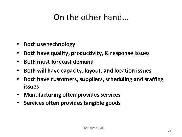 On the other hand… Both use technology Both have quality, productivity, & response issues