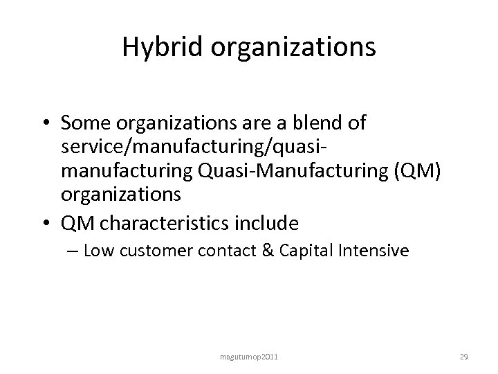 Hybrid organizations • Some organizations are a blend of service/manufacturing/quasimanufacturing Quasi-Manufacturing (QM) organizations •