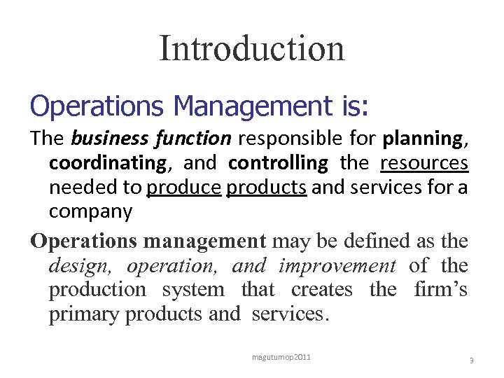 Introduction Operations Management is: The business function responsible for planning, coordinating, and controlling the