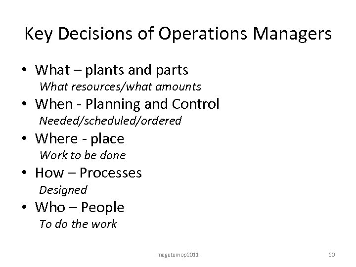 Key Decisions of Operations Managers • What – plants and parts What resources/what amounts