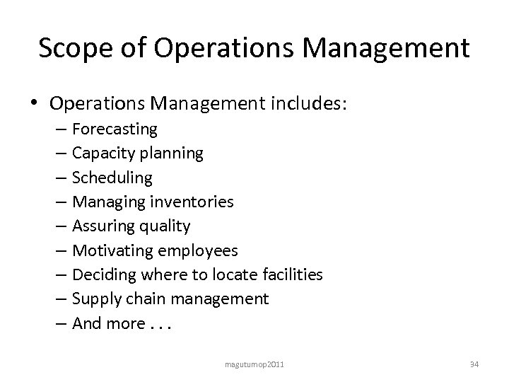 Scope of Operations Management • Operations Management includes: – Forecasting – Capacity planning –