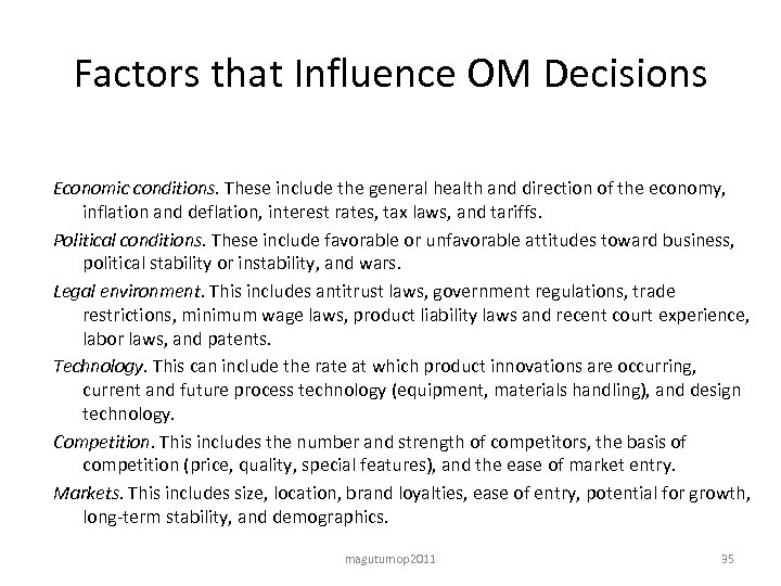 Factors that Influence OM Decisions Economic conditions. These include the general health and direction