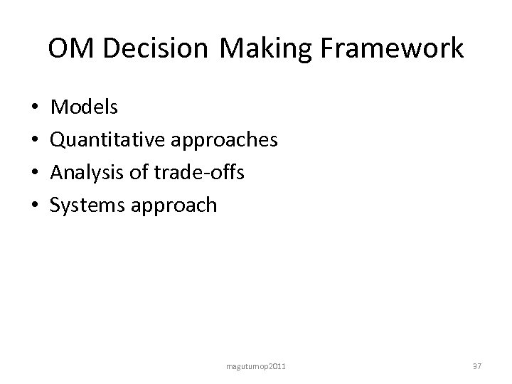 OM Decision Making Framework • • Models Quantitative approaches Analysis of trade-offs Systems approach