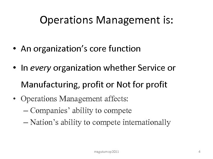 Operations Management is: • An organization's core function • In every organization whether Service
