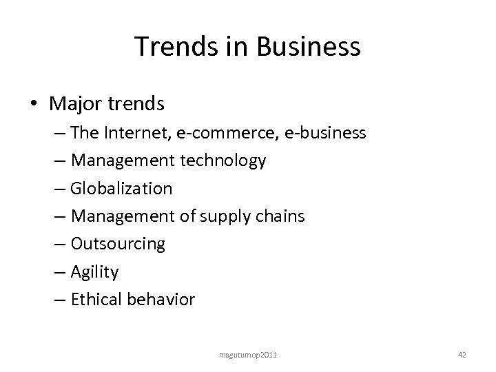 Trends in Business • Major trends – The Internet, e-commerce, e-business – Management technology