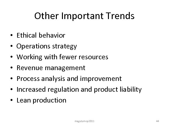 Other Important Trends • • Ethical behavior Operations strategy Working with fewer resources Revenue