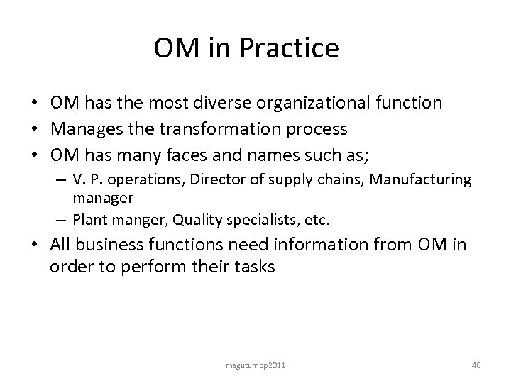 OM in Practice • OM has the most diverse organizational function • Manages the