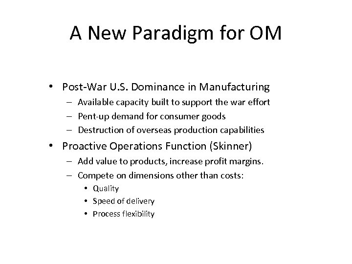 A New Paradigm for OM • Post-War U. S. Dominance in Manufacturing – Available