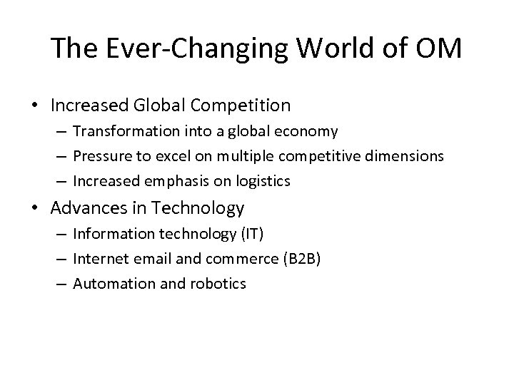The Ever-Changing World of OM • Increased Global Competition – Transformation into a global