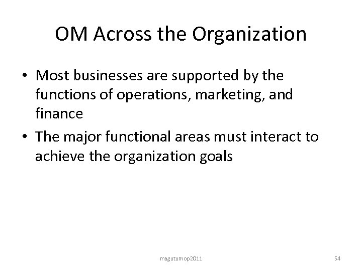 OM Across the Organization • Most businesses are supported by the functions of operations,