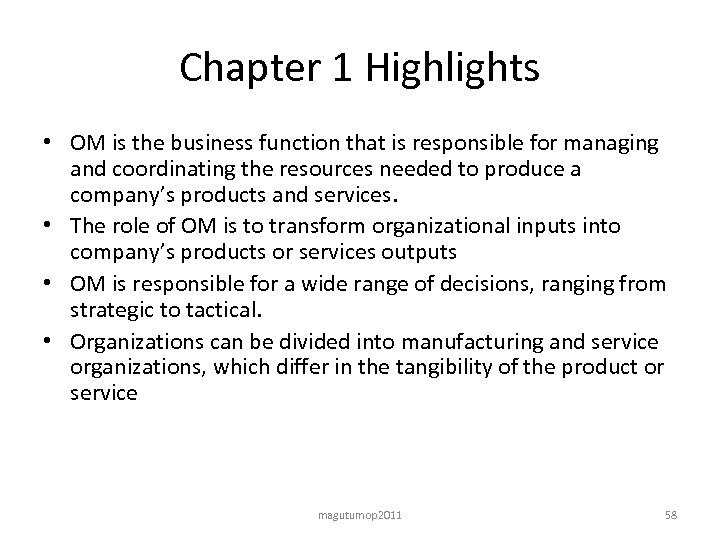 Chapter 1 Highlights • OM is the business function that is responsible for managing