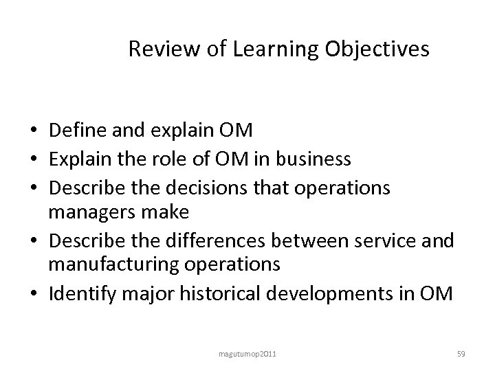 Review of Learning Objectives • Define and explain OM • Explain the role of