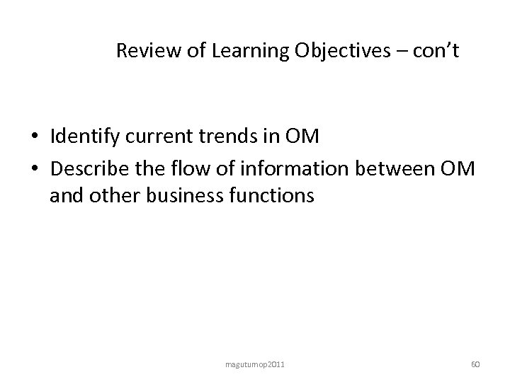 Review of Learning Objectives – con't • Identify current trends in OM • Describe