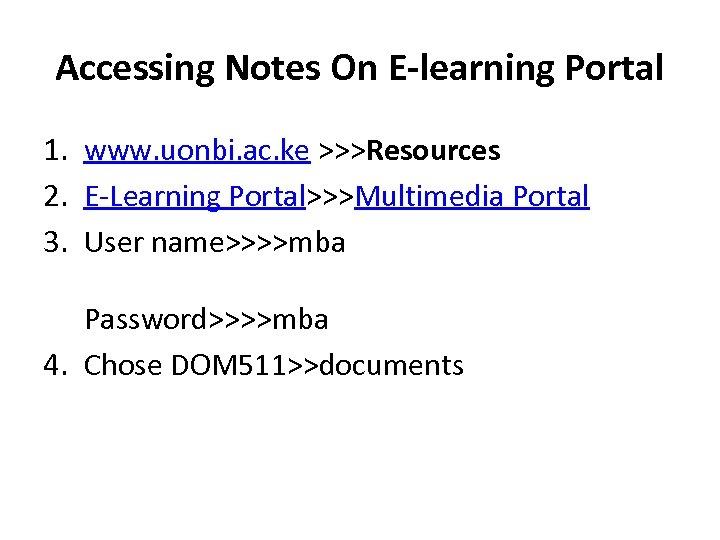 Accessing Notes On E-learning Portal 1. www. uonbi. ac. ke >>>Resources 2. E-Learning Portal>>>Multimedia