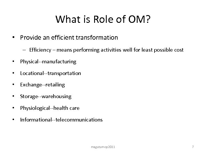 What is Role of OM? • Provide an efficient transformation – Efficiency – means