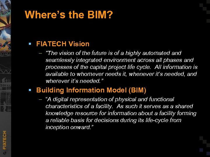 "Where's the BIM? § FIATECH Vision – ""The vision of the future is of"