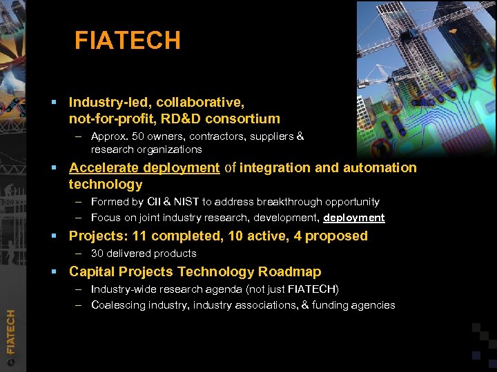 FIATECH § Industry-led, collaborative, not-for-profit, RD&D consortium – Approx. 50 owners, contractors, suppliers &