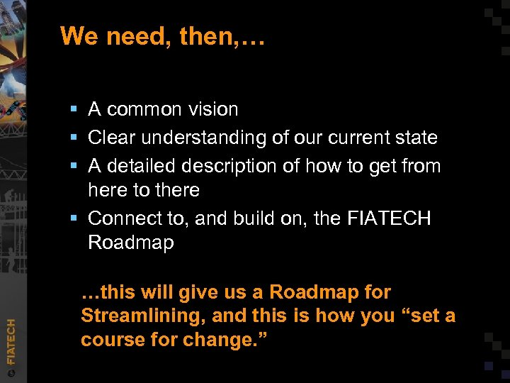 We need, then, … § A common vision § Clear understanding of our current