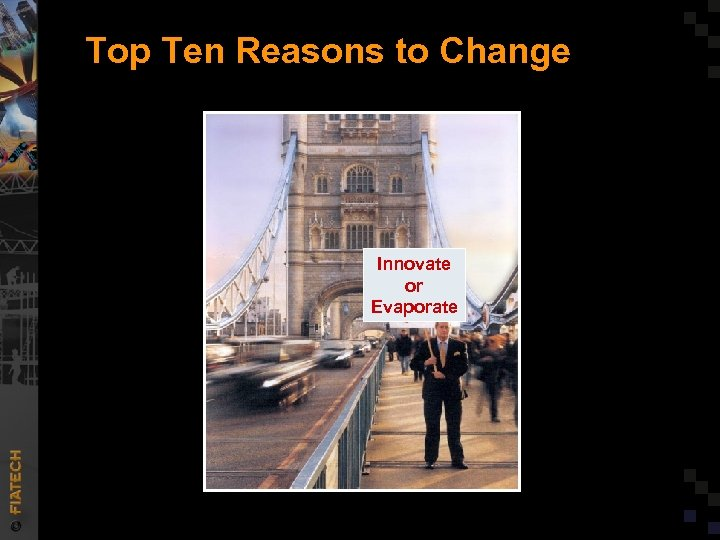 Top Ten Reasons to Change Innovate or Evaporate Source: J. D. Edwards ad in