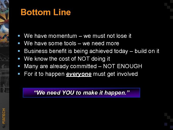 Bottom Line § § § We have momentum – we must not lose it