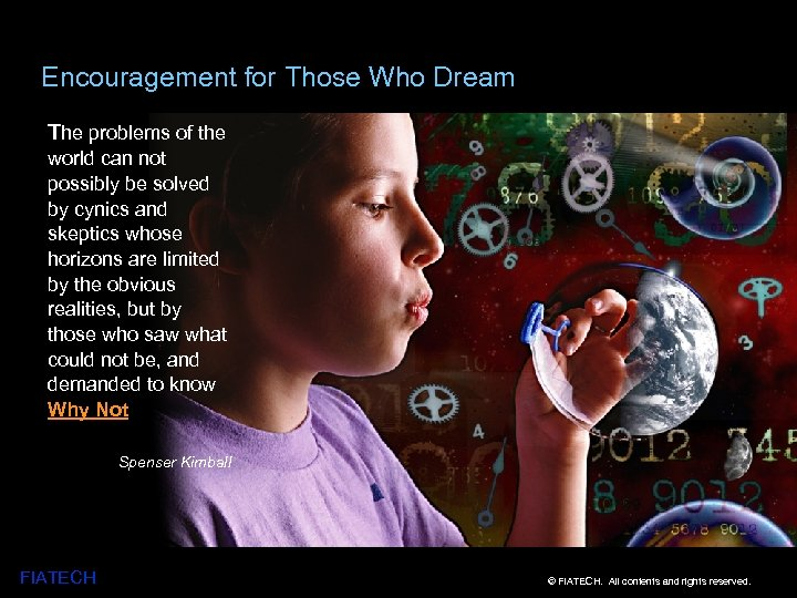 Encouragement for Those Who Dream The problems of the world can not possibly be