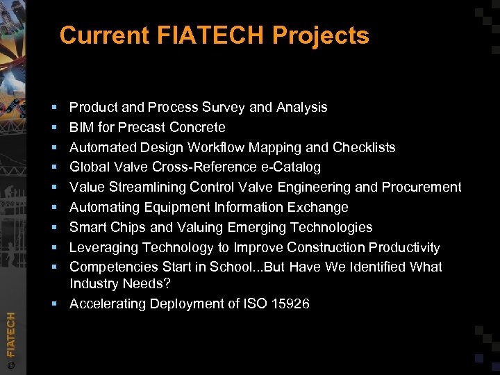 Current FIATECH Projects § § § § § Product and Process Survey and Analysis