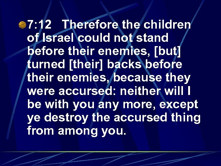 7: 12 Therefore the children of Israel could not stand before their enemies, [but]