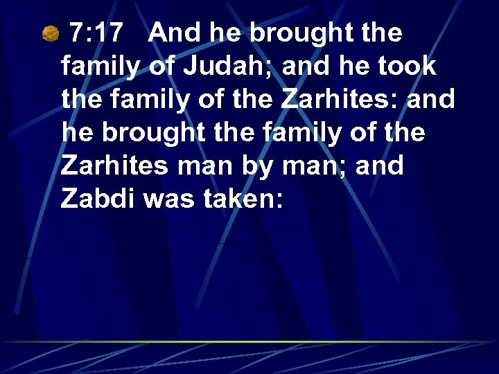7: 17 And he brought the family of Judah; and he took the family