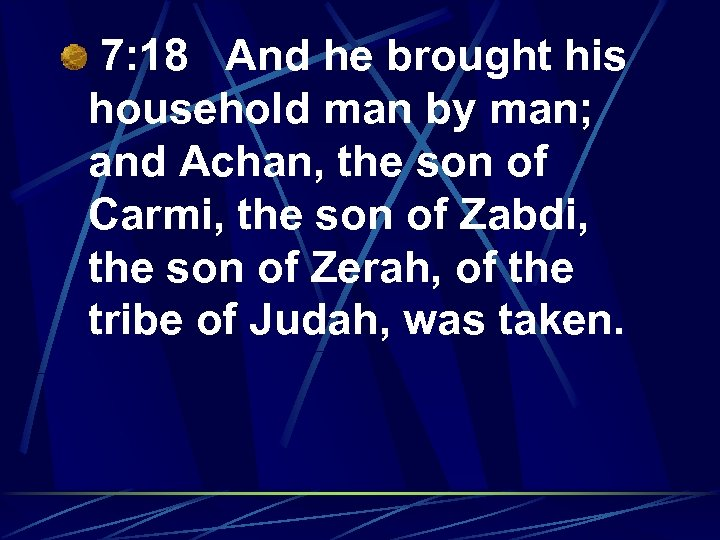7: 18 And he brought his household man by man; and Achan, the son