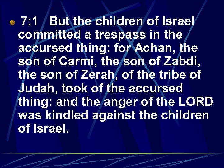7: 1 But the children of Israel committed a trespass in the accursed thing: