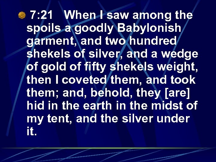 7: 21 When I saw among the spoils a goodly Babylonish garment, and two