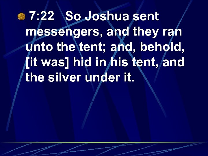 7: 22 So Joshua sent messengers, and they ran unto the tent; and, behold,