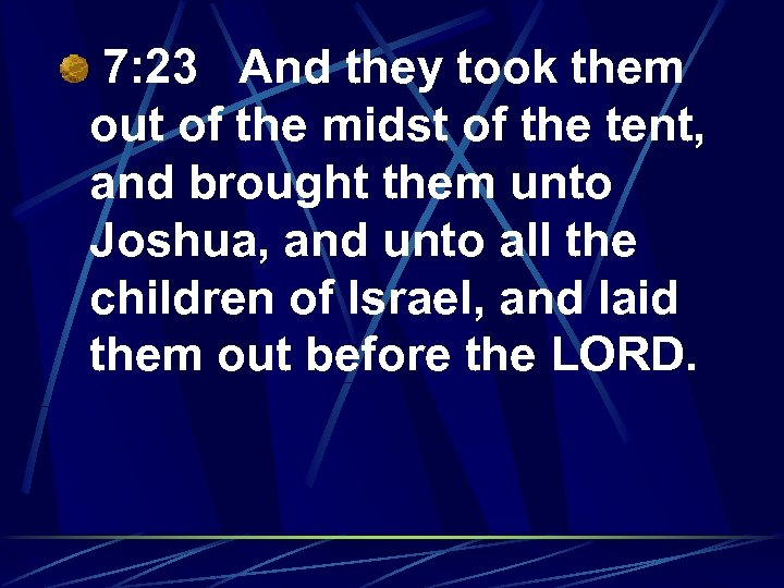 7: 23 And they took them out of the midst of the tent, and