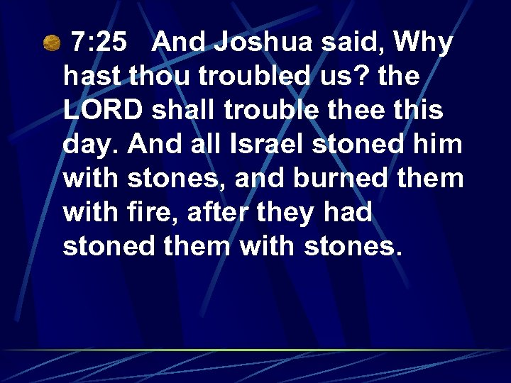 7: 25 And Joshua said, Why hast thou troubled us? the LORD shall trouble