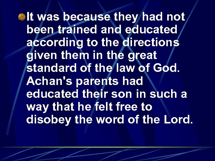 It was because they had not been trained and educated according to the directions
