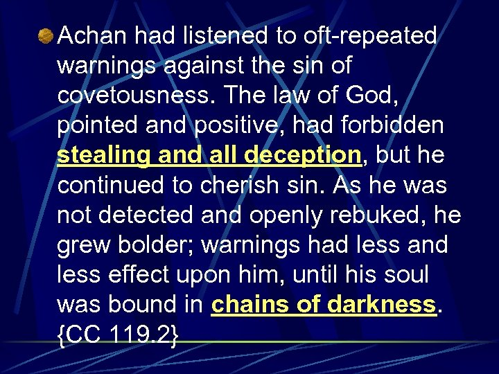 Achan had listened to oft-repeated warnings against the sin of covetousness. The law of
