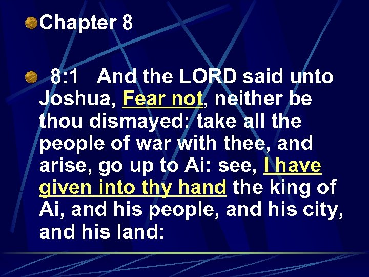 Chapter 8 8: 1 And the LORD said unto Joshua, Fear not, neither be