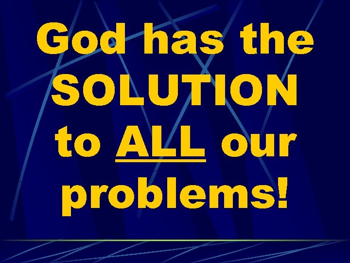 God has the SOLUTION to ALL our problems!