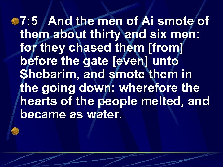7: 5 And the men of Ai smote of them about thirty and six
