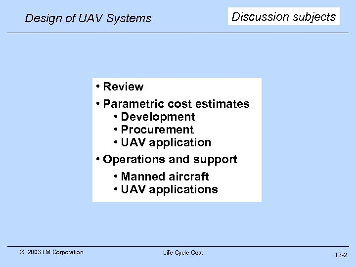 Discussion subjects Design of UAV Systems • Review • Parametric cost estimates • Development