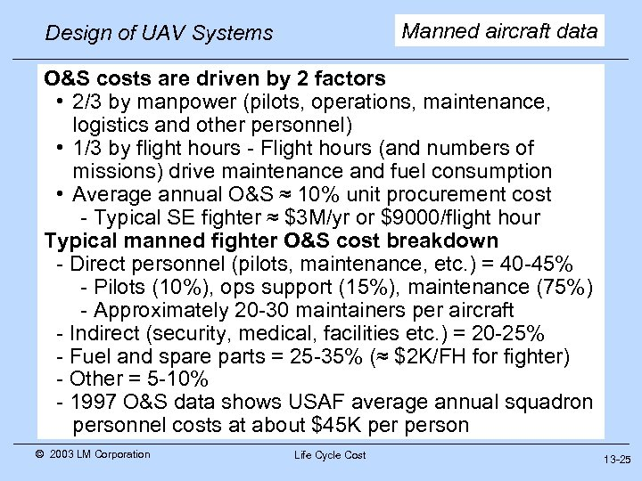Manned aircraft data Design of UAV Systems O&S costs are driven by 2 factors