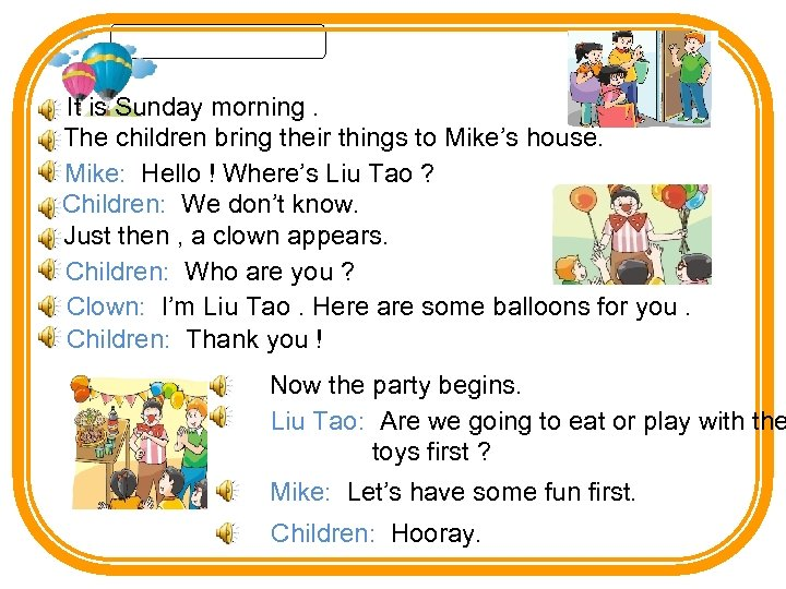 It is Sunday morning. The children bring their things to Mike's house. Mike: Hello