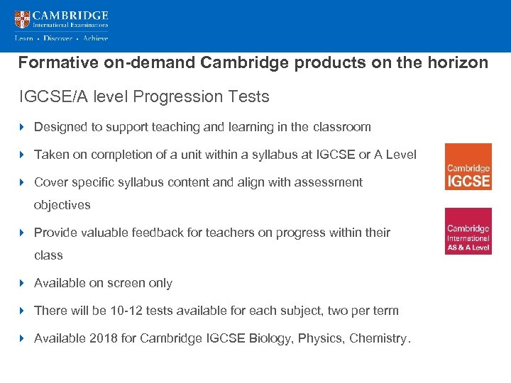 Formative on-demand Cambridge products on the horizon IGCSE/A level Progression Tests 4 Designed to