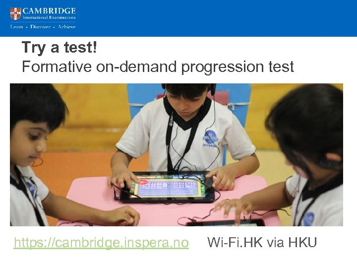 Try a test! Formative on-demand progression test https: //cambridge. inspera. no Wi-Fi. HK via