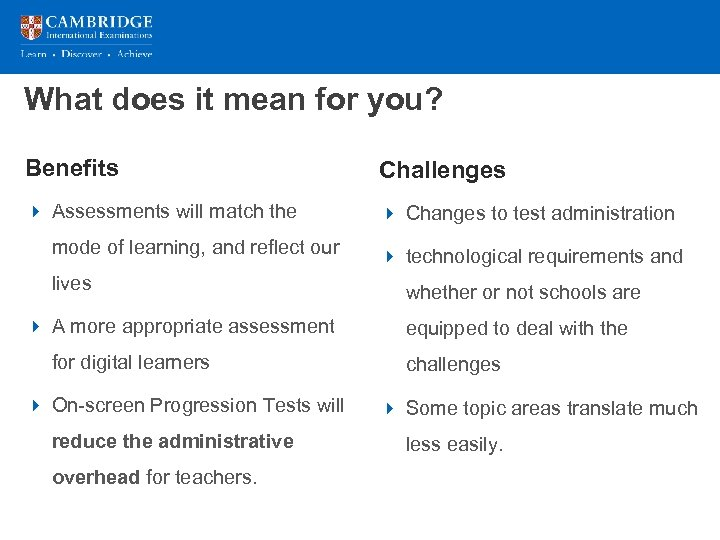 What does it mean for you? Benefits Challenges 4 Assessments will match the 4