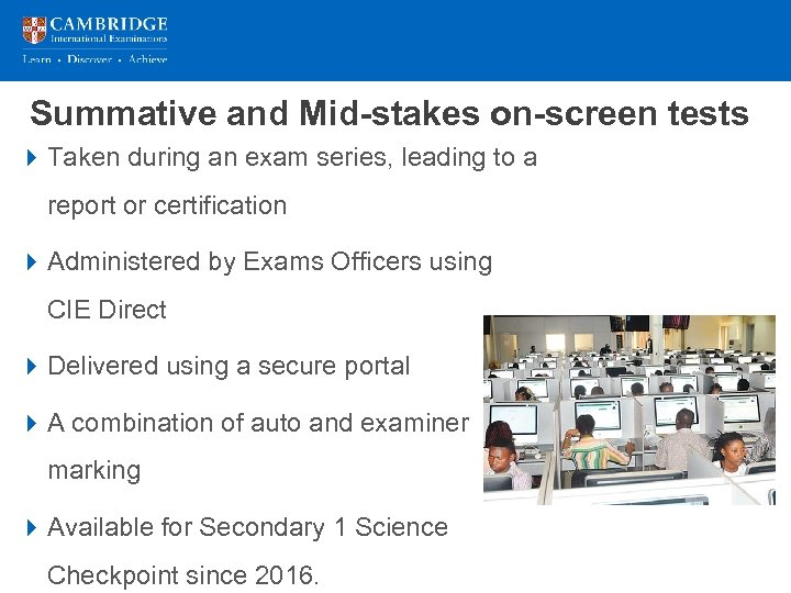 Summative and Mid-stakes on-screen tests 4 Taken during an exam series, leading to a