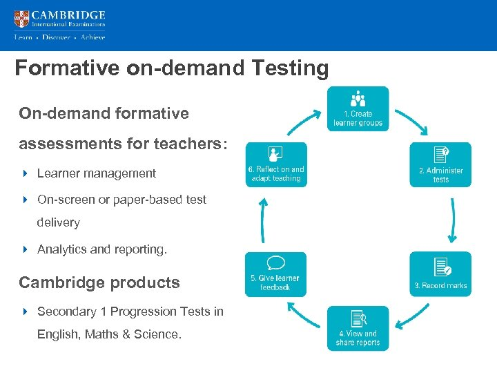 Formative on-demand Testing On-demand formative assessments for teachers: 4 Learner management 4 On-screen or