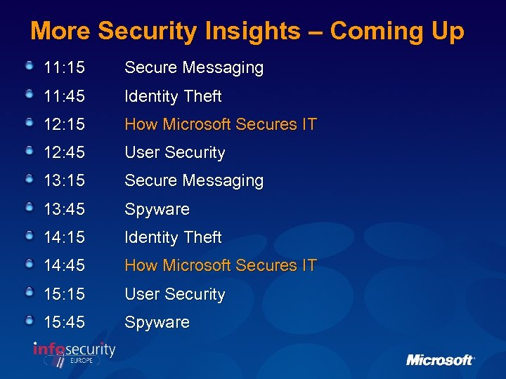 More Security Insights – Coming Up 11: 15 Secure Messaging 11: 45 Identity Theft