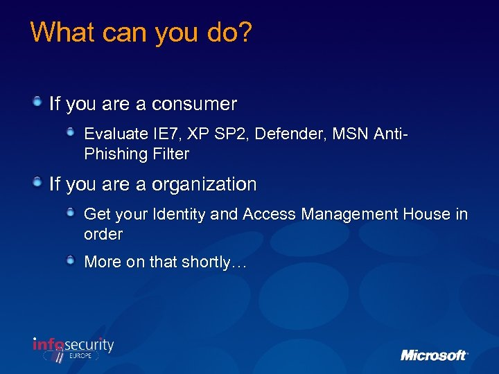 What can you do? If you are a consumer Evaluate IE 7, XP SP